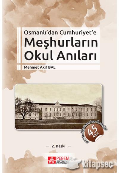 Bal, M. A. Osmanlı'dan Cumhuriyet'e Meşhurların Okul Anıları,  Pegem Akademi Yayınları