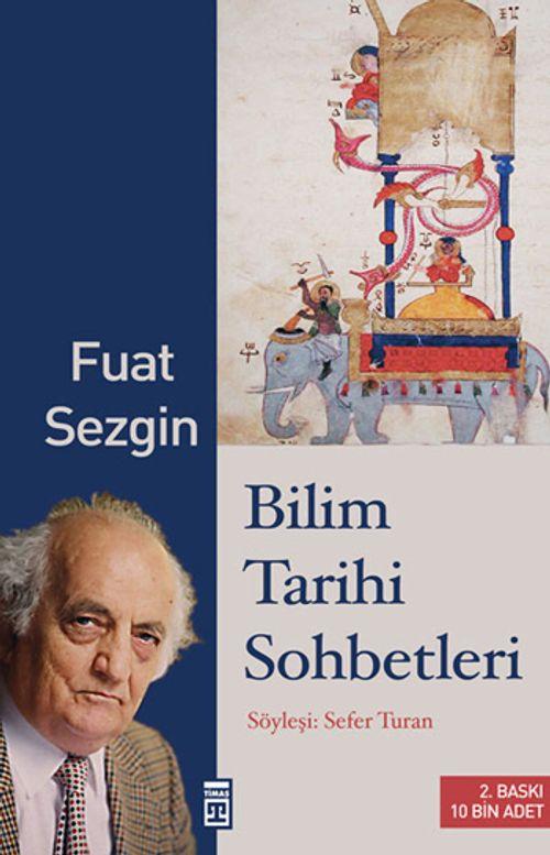 Sezgin, F. Bilim Tarihi Sohbetleri, Timaş Yayınları