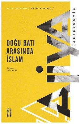 İzzetbegoviç, A. Doğu ve Batı Arasında İslam, Klasik Yayınları