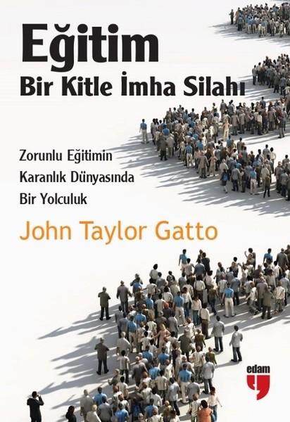 Gatto, J. T. Eğitim-Bir Kitle İmha Silahı, EDAM Yayınları