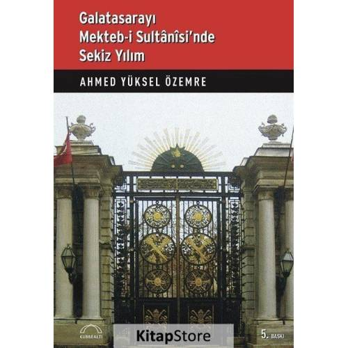 Özemre, A. Y. Galatasarayı Mekteb-i Sultani'sinde Sekiz Yılım, Kubbealtı Akademi Yayınları