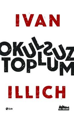Illich, I. Okulsuz Toplum, Şule Yayınları